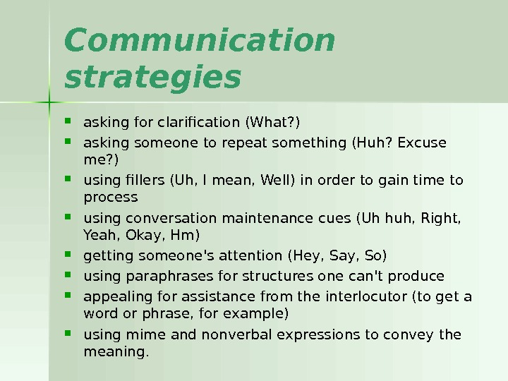 Communication strategies asking for clarification (What? ) asking someone to repeat something (Huh? Excuse me? )