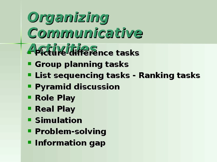 Organizing Communicative Activities Picture difference tasks Group planning tasks List sequencing tasks - Ranking tasks Pyramid