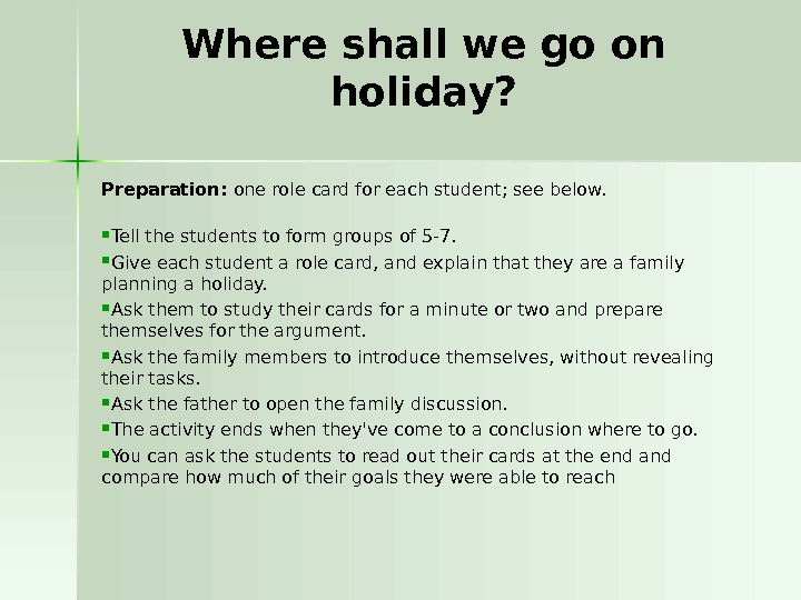 Where shall we go on holiday? Preparation: one role card for each student; see below.