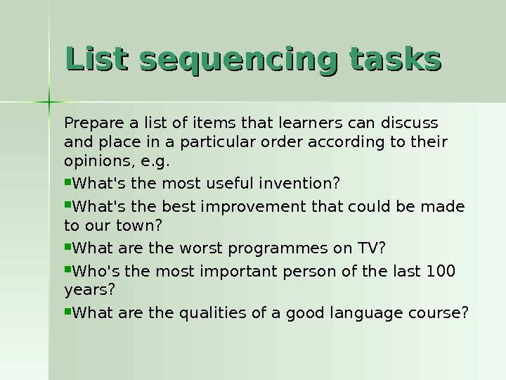 List sequencing tasks Prepare a list of items that learners can discuss and place in a