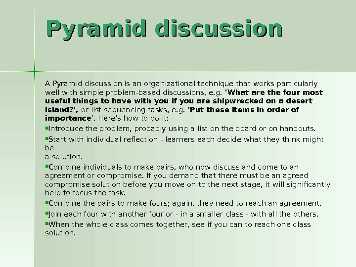 Pyramid discussion A Pyramid discussion is an organizational technique that works particularly well with simple problem-based
