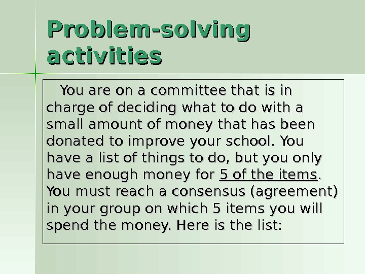 Problem-solving activities You are on a committee that is in charge of deciding what to do