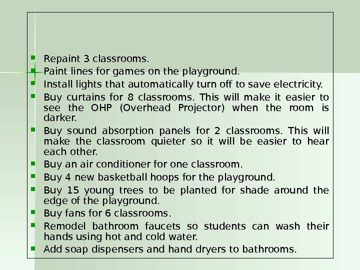 Repaint 3 classrooms.  Paint lines for games on the playground.  Install lights that