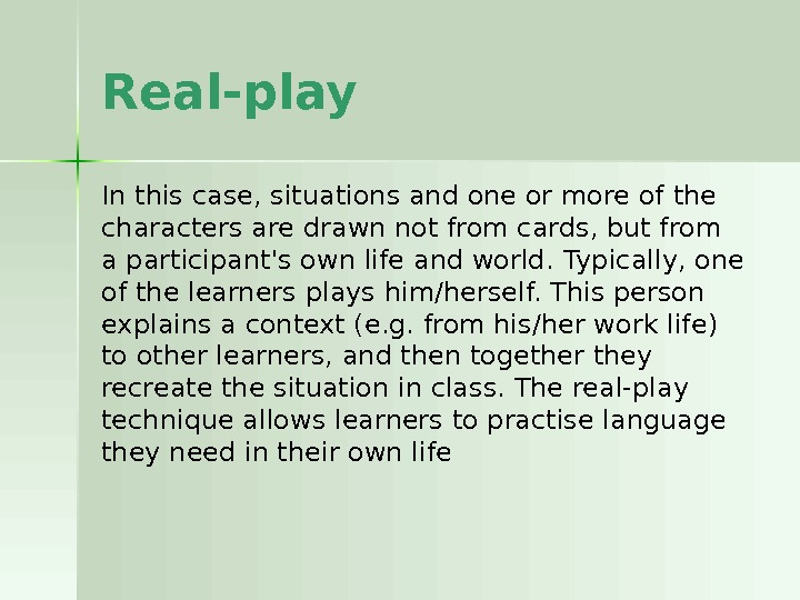 Real-play In this case, situations and one or more of the characters are drawn not from