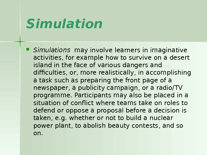 Simulations  may involve learners in imaginative activities, for example how to survive on a desert