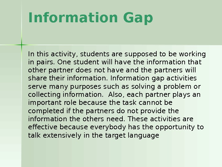 Information Gap In this activity, students are supposed to be working in pairs. One student will