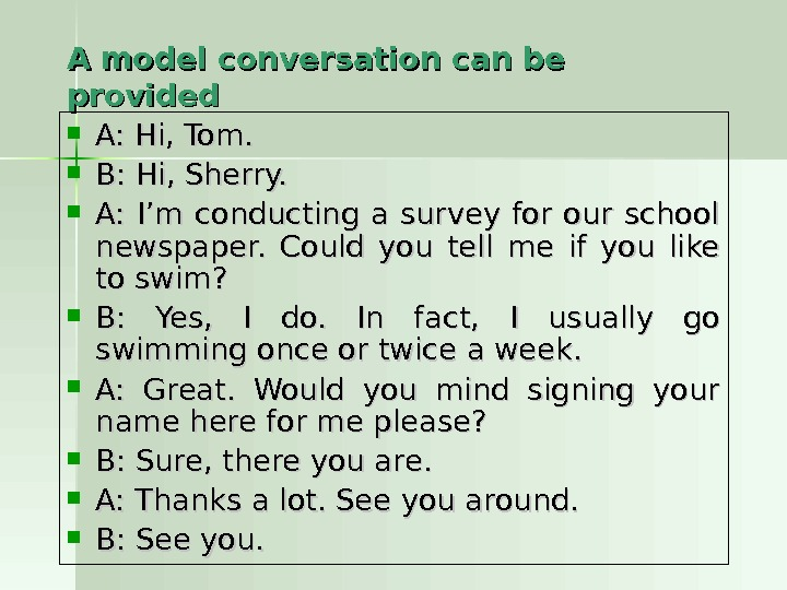 A model conversation can be provided  A: Hi, Tom.  B: Hi, Sherry.  A: