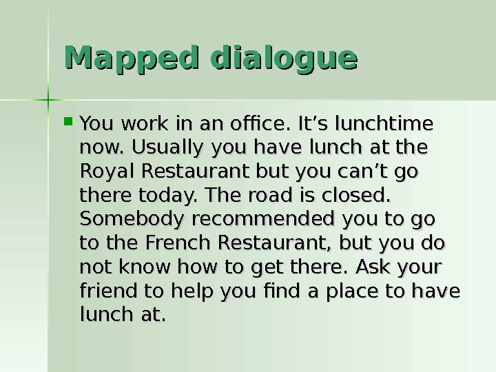 Mapped dialogue You work in an office. It's lunchtime now. Usually you have lunch at the