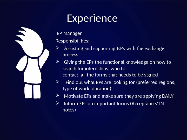Experience  EP manager Responsibilities: Assisting and supporting EPs with the exchange process  Giving the