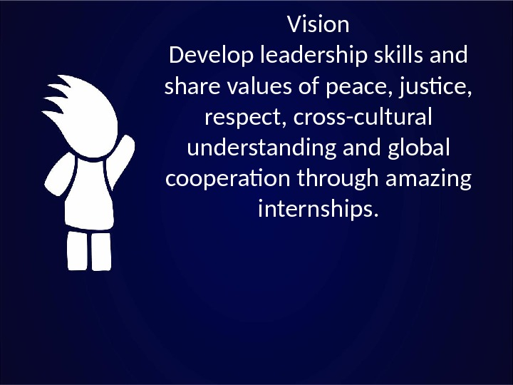 Vision Develop leadership skills and share values of peace, justice,  respect, cross-cultural understanding and global