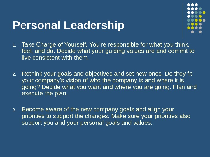Personal Leadership 1. Take Charge of Yourself. You're responsible for what you think,  feel, and