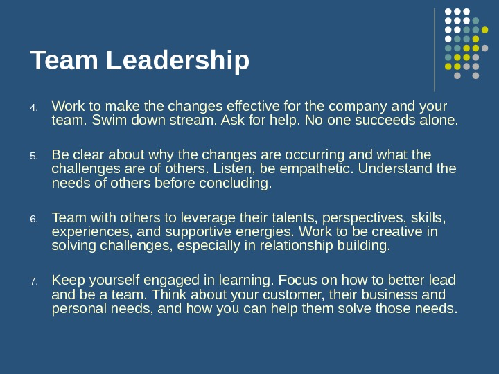Team Leadership 4. Work to make the changes effective for the company and your team. Swim