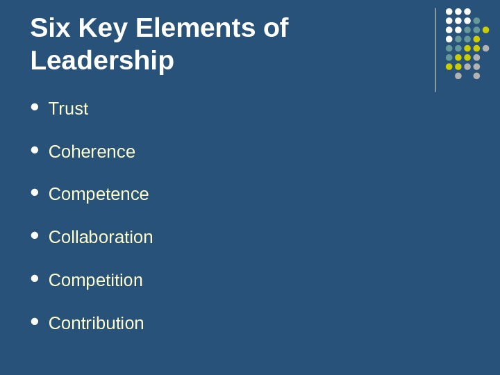 Six Key Elements of Leadership Trust Coherence Competence Collaboration Competition Contribution