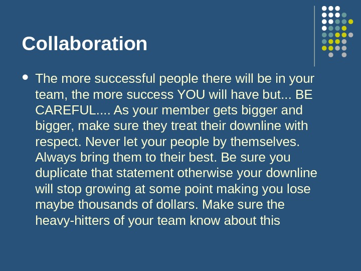 Collaboration The more successful people there will be in your team, the more success YOU will