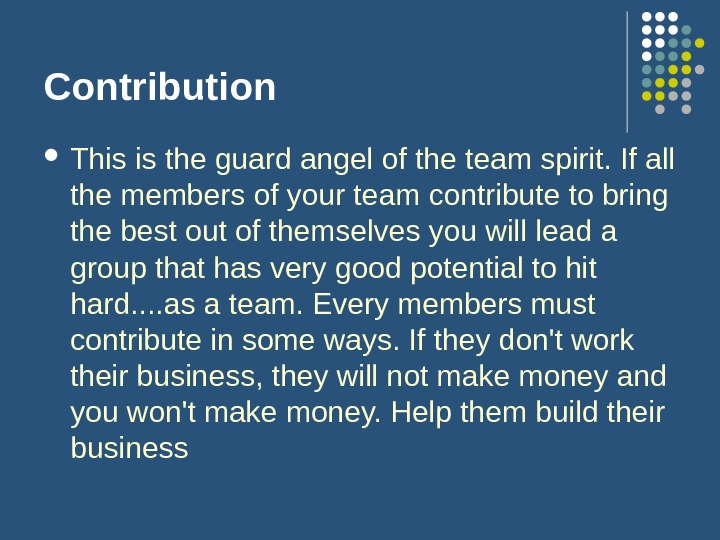 Contribution This is the guard angel of the team spirit. If all the members of your