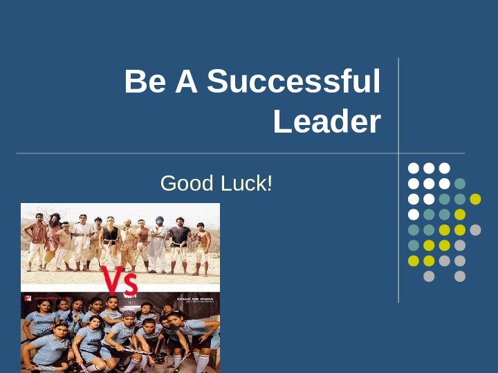 Be A Successful Leader Good Luck!