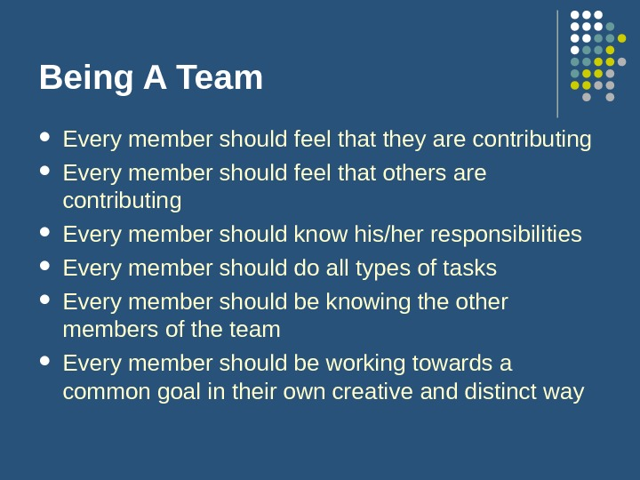 Being A Team Every member should feel that they are contributing Every member should feel that