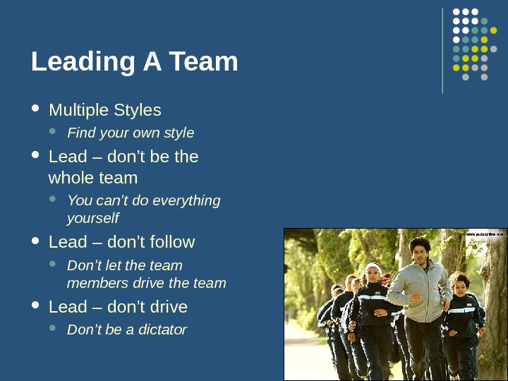 Leading A Team Multiple Styles Find your own style Lead – don't be the whole team