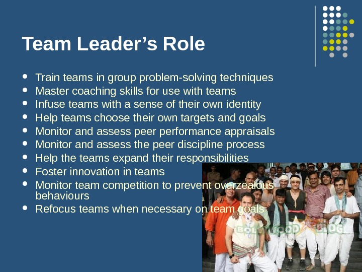 Team Leader's Role Train teams in group problem-solving techniques Master coaching skills for use with teams