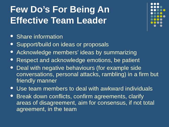 Few Do's For Being An Effective Team Leader Share information  Support/build on ideas or proposals