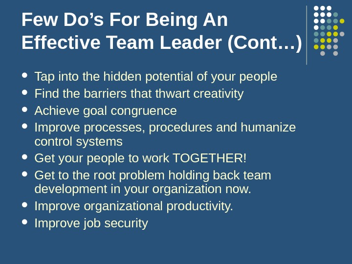 Few Do's For Being An Effective Team Leader (Cont…) Tap into the hidden potential of your