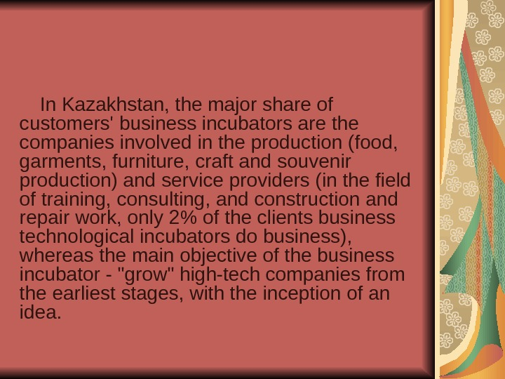 In Kazakhstan, the major share of customers' business incubators are the companies involved in