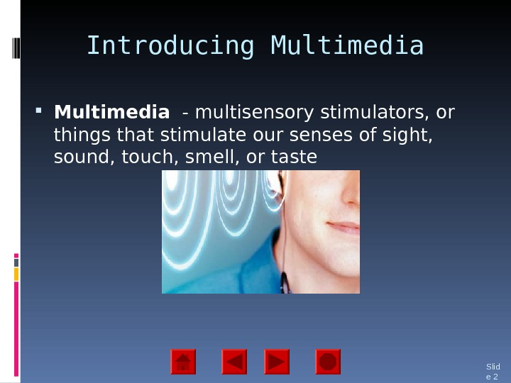 Introducing Multimedia  - multisensory stimulators, or things that stimulate our senses of sight,  sound,