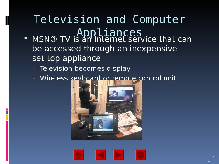 Television and Computer Appliances MSN ® TV is an Internet service that can be accessed through