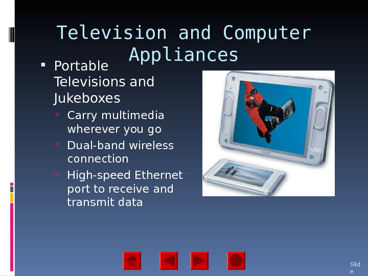Television and Computer Appliances Portable Televisions and Jukeboxes  Carry multimedia wherever you go Dual-band wireless