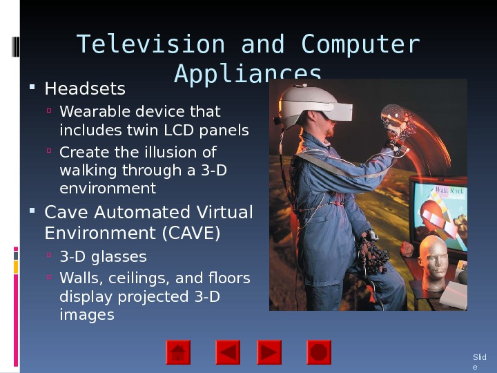 Television and Computer Appliances Headsets Wearable device that includes twin LCD panels Create the illusion of