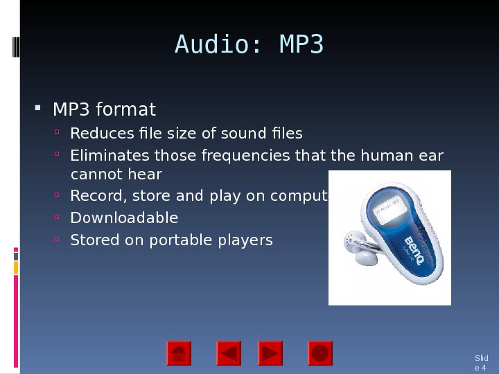 Audio: MP 3 format  Reduces file size of sound files Eliminates those frequencies that the