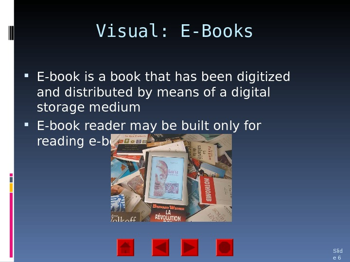 Visual: E-Books E-book is a book that has been digitized and distributed by means of a
