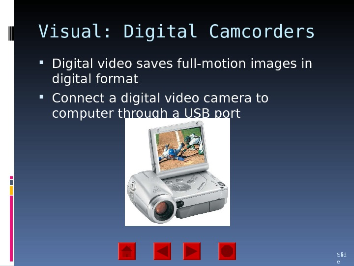 Visual: Digital Camcorders Digital video saves full-motion images in digital format Connect a digital video camera