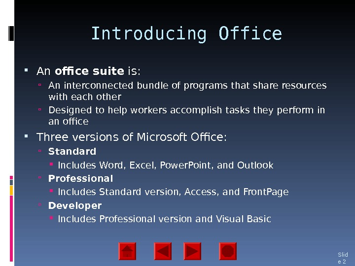 Introducing Office An office suite is:  An interconnected bundle of programs that share resources with