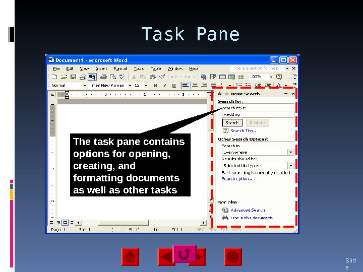 Task Pane Slid e 11 The task pane contains options for opening,  creating, and formatting