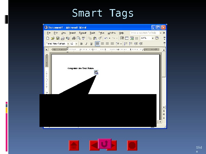 Smart Tags Slid e 15 Smart tags are icons attached to items that are pasted, or