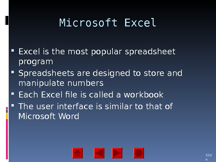 Microsoft Excel is the most popular spreadsheet program Spreadsheets are designed to store and manipulate numbers