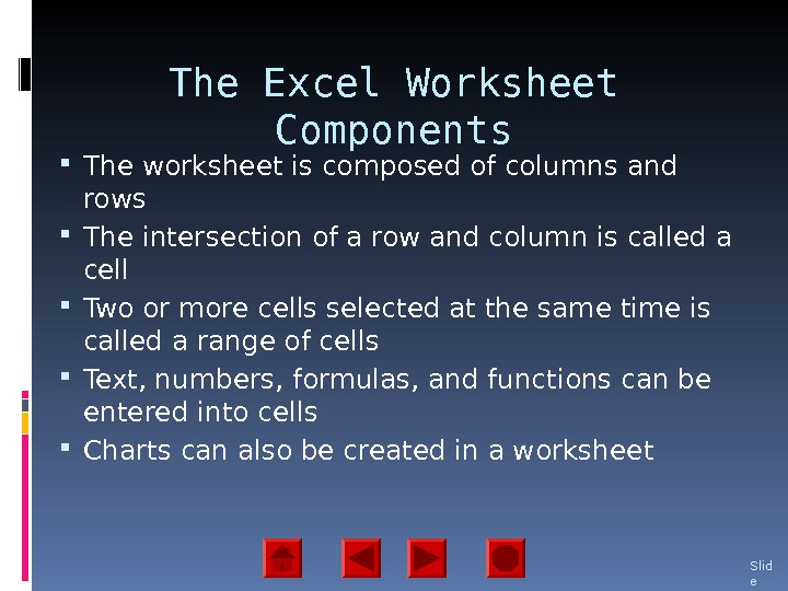 The Excel Worksheet Components The worksheet is composed of columns and rows The intersection of a