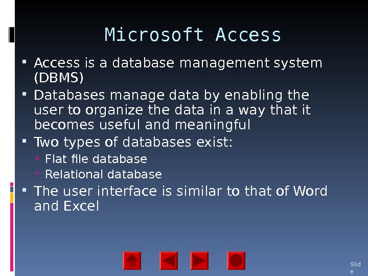 Microsoft Access is a database management system (DBMS) Databases manage data by enabling the user to