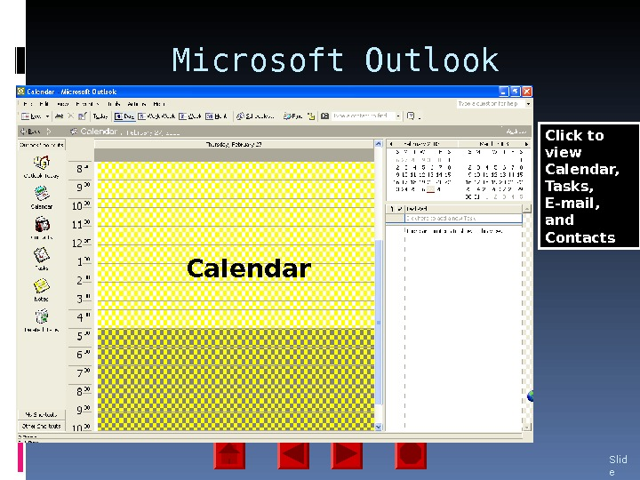 Microsoft Outlook Components Slid e 36 Outlook Today Contact List E-mail. Tasks Calendar Click to view