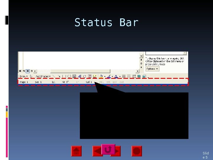 Status Bar Slid e 5 The status bar contains specific information about the activities within a