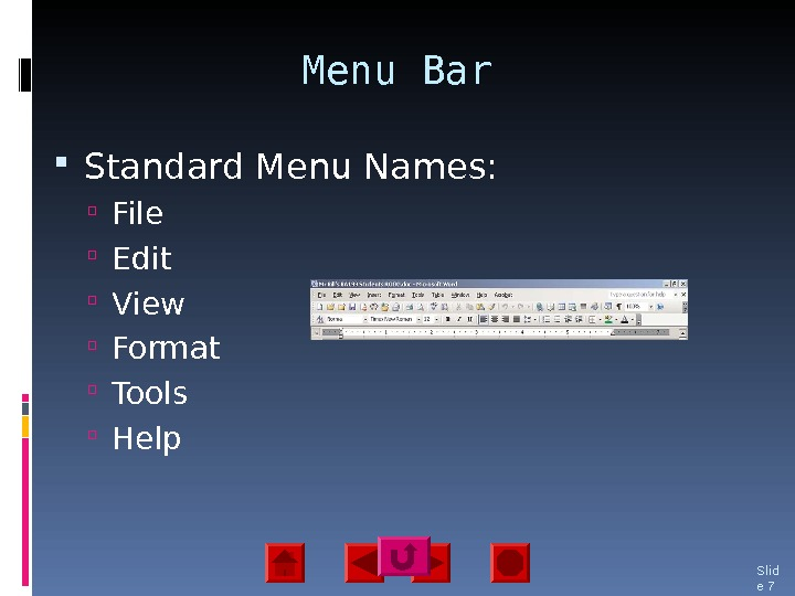 Menu Bar Standard Menu Names:  File Edit View Format Tools Help Slid e 7