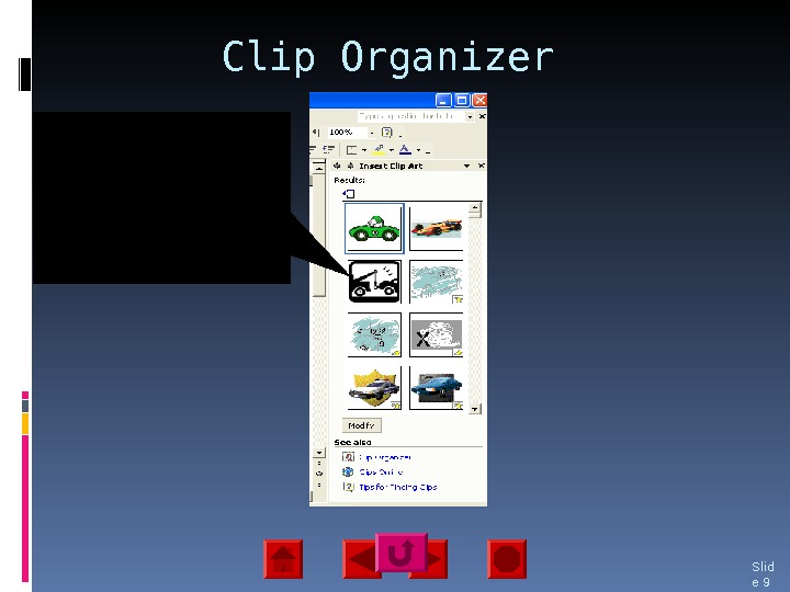 Clip Organizer Slid e 9 The clip organizer is a repository of clip art and images