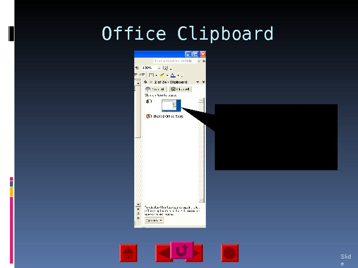 Office Clipboard Slid e 10 The office clipboard temporarily stores whatever was cut or copied from