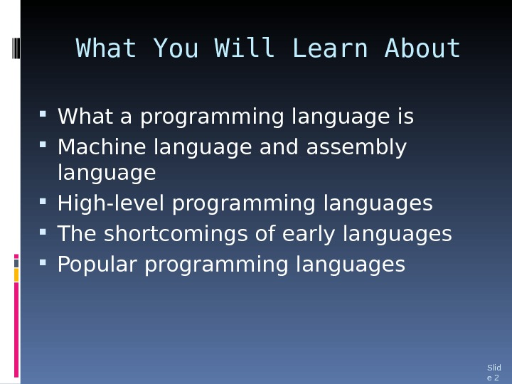 What You Will Learn About What a programming language is Machine language and assembly language High-level