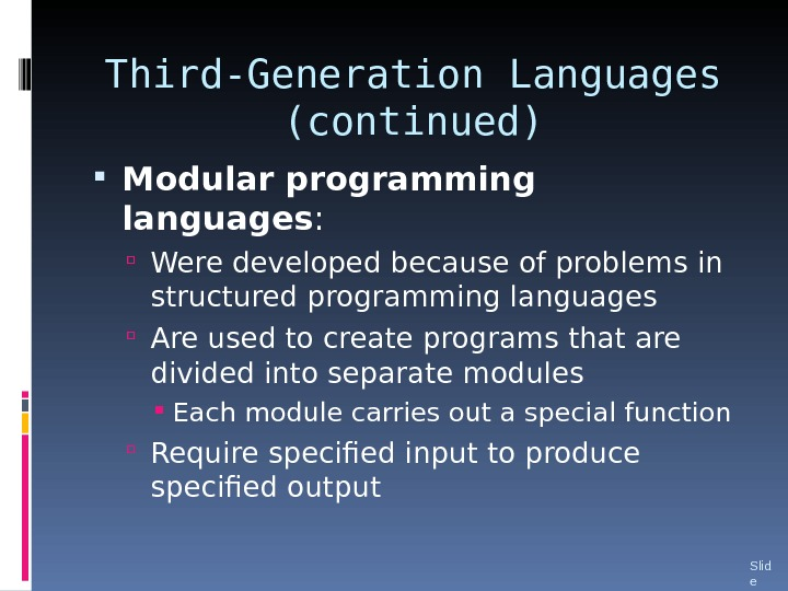 Third-Generation Languages (continued) Modular programming languages :  Were developed because of problems in structured programming