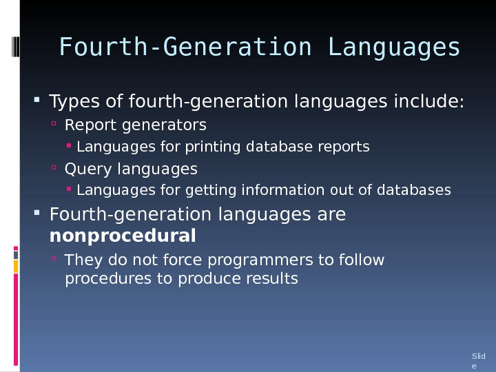 Fourth-Generation Languages Types of fourth-generation languages include:  Report generators  Languages for printing database reports