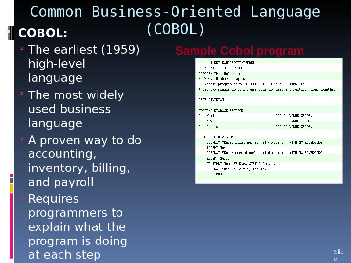 Common Business-Oriented Language (COBOL) COBOL:  The earliest (1959) high-level language The most widely used business