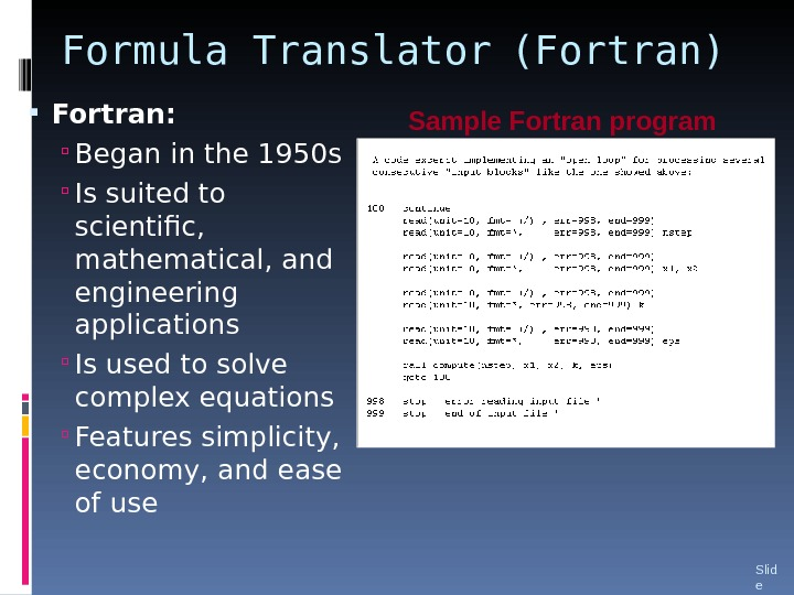 Formula Translator  (Fortran) Fortran: Began in the 1950 s Is suited to scientific,  mathematical,