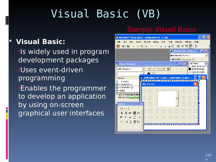Visual Basic (VB) Visual Basic: Is widely used in program development packages Uses event-driven programming Enables